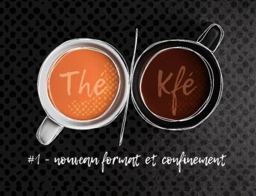 Thé ou Kfé ? #01 – Nouveau format de podcast et Confinement
