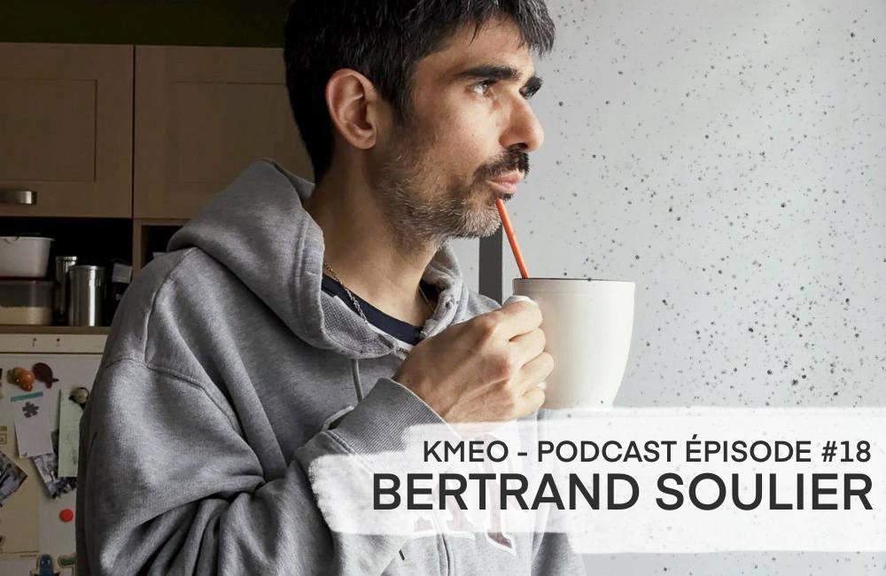 Bertrand Soulier podcast Kmeo