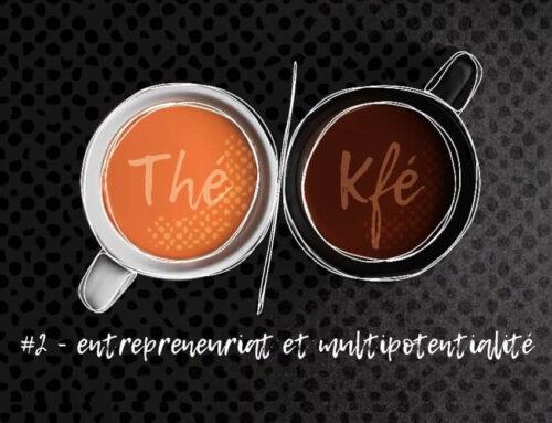 Thé ou Kfé ? #02 – Entrepreneuriat et multipotentialité