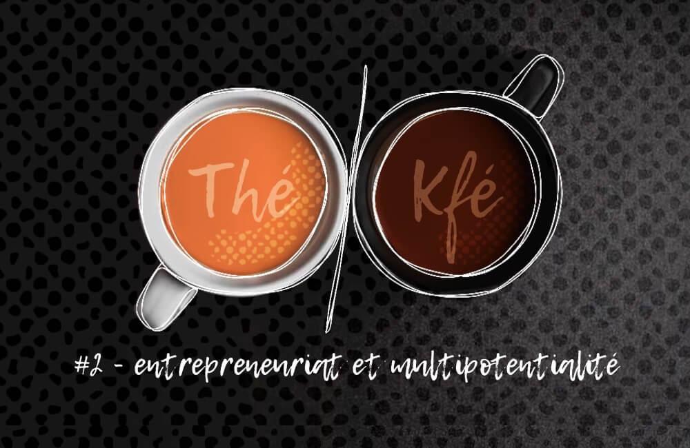 thé ou kfé ? entrepreneuriat et multipotentialité